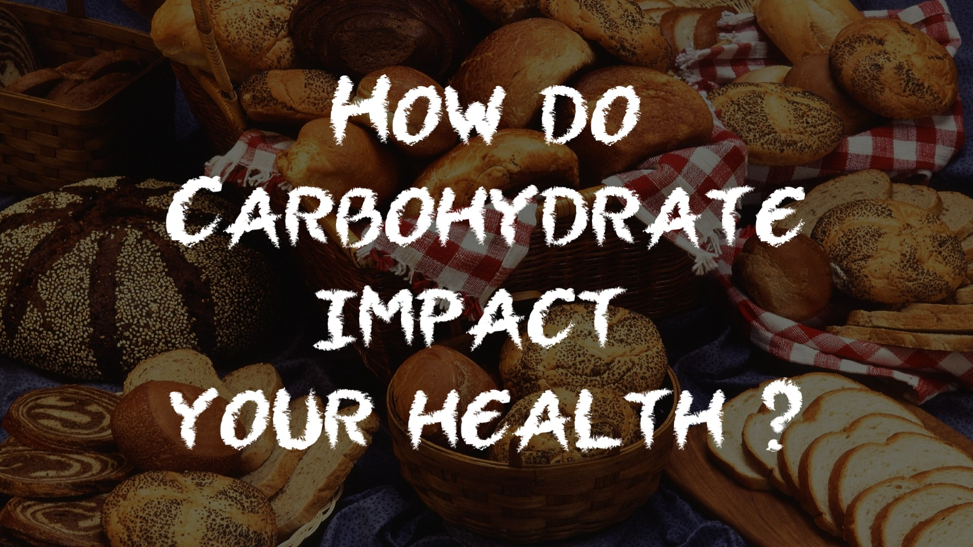 Carbohydrates: The Good, The bad & The Ugly